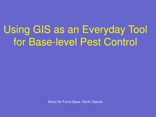 Using GIS as an Everyday Tool for Base-level Pest Control