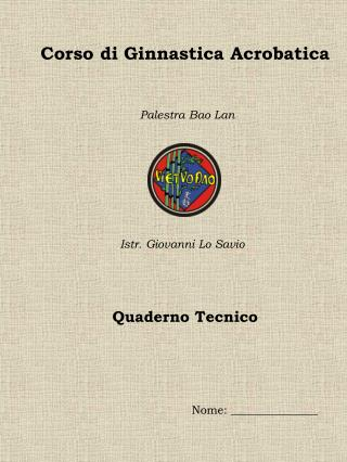 Corso di Ginnastica Acrobatica Palestra Bao Lan Istr. Giovanni Lo Savio Quaderno Tecnico