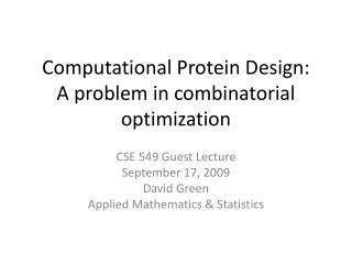 Computational Protein Design: A problem in combinatorial optimization