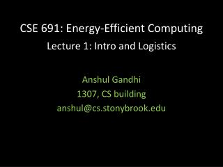 CSE 691: Energy-Efficient Computing Lecture 1: Intro and Logistics