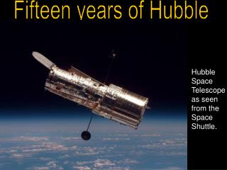 Hubble Space Telescope as seen from the Space Shuttle.