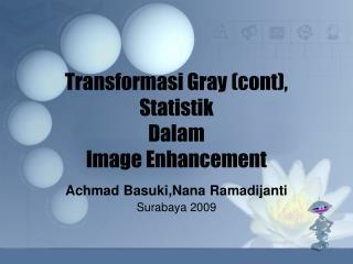 Transformasi Gray (cont), Statistik  Dalam Image Enhancement