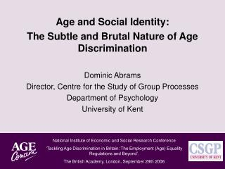 Age and Social Identity:  The Subtle and Brutal Nature of Age Discrimination Dominic Abrams