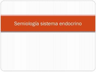 Semiología sistema endocrino