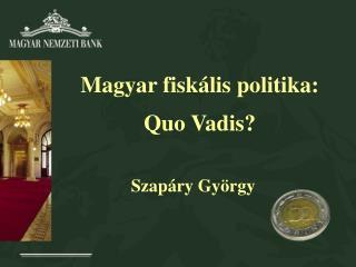 Magyar fiskális politika:  Quo Vadis?