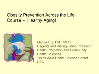 Obesity Prevention Across the Life-Course =  Healthy Aging!