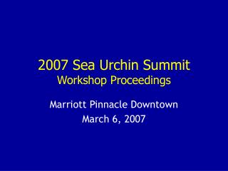 2007 Sea Urchin Summit Workshop Proceedings
