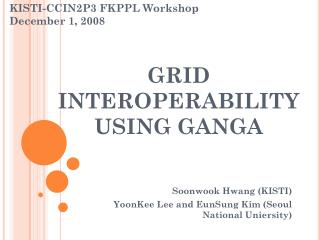 GRID INTEROPERABILITY USING GANGA