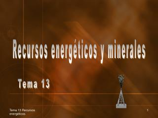 Recursos energéticos y minerales