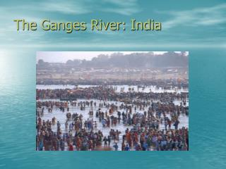 The Ganges River: India