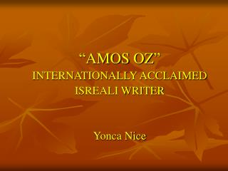 """AMOS OZ"" INTERNATIONALLY ACCLAIMED  ISREALI WRITER Yonca Nice"