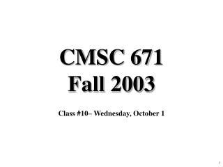 CMSC 671 Fall 2003