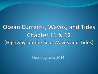 Ocean Currents, Waves, and Tides Chapter 11 & 12  (Highways in the Sea; Waves and Tides)