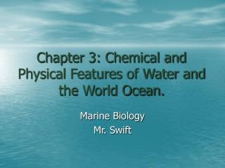 Chapter 3: Chemical and Physical Features of Water and the World Ocean.