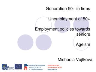 Generation 50+  in firms Unemployment of 50+ Employment policies towards seniors Ageism