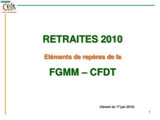 RETRAITES 2010 Eléments de repères de la FGMM – CFDT (Version du 17 juin 2010)
