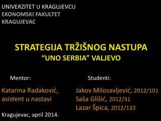 """STRATEGIJA TR ŽIŠ NOG NASTUPA """"UNO SERBIA"""" VALJEVO"""