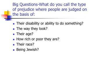 Big Questions-What do you call the type of prejudice where people are judged on the basis of: