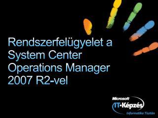 Rendszerfelügyelet a System Center Operations Manager  2007 R2-vel