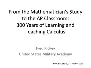 From the Mathematician's Study to the AP Classroom:  300 Years of Learning and Teaching Calculus