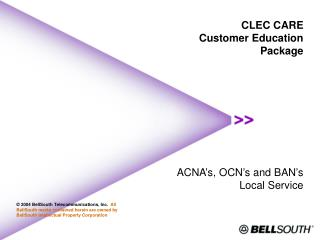 CLEC CARE Customer Education Package        ACNA s, OCN s and BAN s Local Service