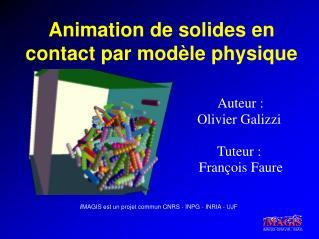 Animation de solides en contact par mod�le physique