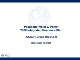 Pasadena Water & Power  2009 Integrated Resource Plan Advisory Group Meeting #5 December 17, 2008