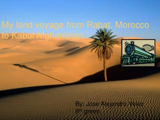 My land voyage from Rabat, Morocco to Kabul Afghanistan..