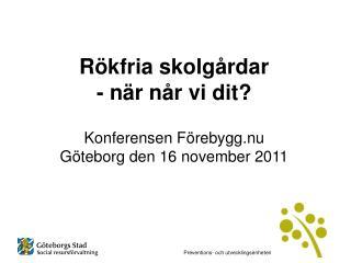 Rökfria skolgårdar - när når vi dit? Konferensen Förebygg.nu Göteborg den 16 november 2011