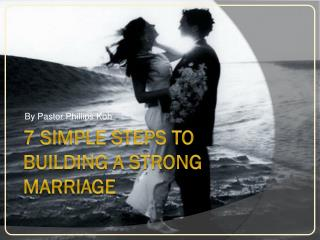 7 SIMPLE STEPS TO BUILDING A STRONG MARRIAGE