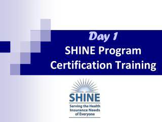 Day 1 SHINE Program Certification Training