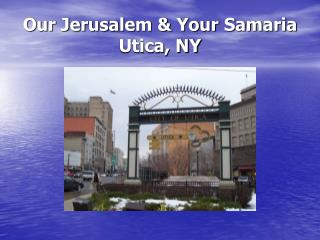 Our Jerusalem & Your Samaria Utica, NY