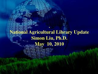. National Agricultural Library Update Simon Liu, Ph.D. May  10, 2010