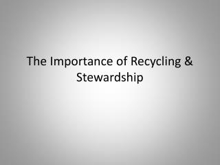 The Importance of Recycling & Stewardship