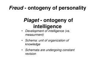 Freud  - ontogeny of personality Piaget  - ontogeny of intelligence