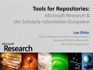 Tools for Repositories: Microsoft Research   the Scholarly Information Ecosystem