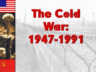 The Cold War: 1947-1991