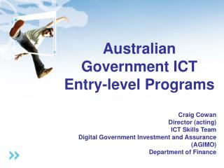 Australian Government ICT Entry-level Programs Craig Cowan  Director (acting)  ICT Skills Team