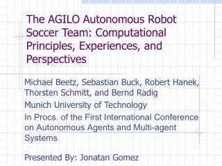 The AGILO Autonomous Robot Soccer Team: Computational Principles, Experiences, and Perspectives