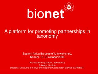 A platform for promoting partnerships in taxonomy    Eastern Africa Barcode of Life workshop, Nairobi, 18-19 October 200