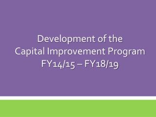 Development of the Capital Improvement Program FY14/15 � FY18/19