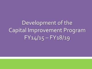 Development of the Capital Improvement Program FY14/15 – FY18/19