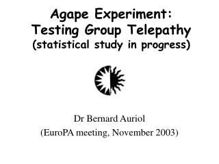 Agape Experiment: Testing Group Telepathy (statistical study in progress)