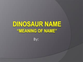 "Dinosaur Name ""meaning of Name"""