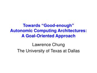 "Towards ""Good-enough""  Autonomic Computing Architectures: A Goal-Oriented Approach"