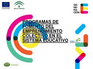 PROGRAMAS DE FOMENTO DEL EMPRENDIMIENTO COLECTIVO EN EL SISTEMA EDUCATIVO