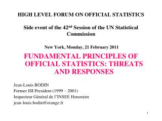 FUNDAMENTAL PRINCIPLES OF OFFICIAL STATISTICS: THREATS AND RESPONSES Jean-Louis BODIN