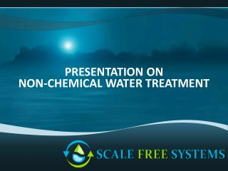 PRESENTATION ON NON-CHEMICAL WATER TREATMENT