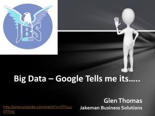 Big Data – Google Tells me its…..