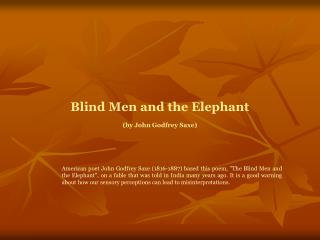 Blind Men and the Elephant (by John Godfrey Saxe)